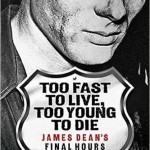 Too Fast To Live, Too Young to Die by Keith Elliot Greenberg